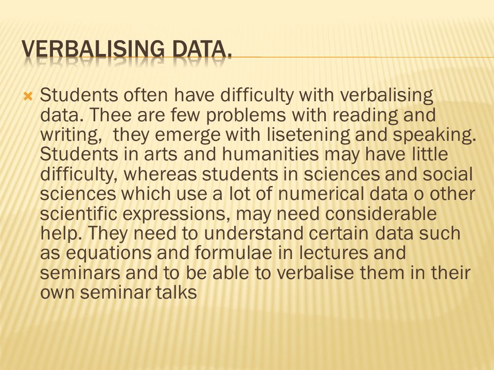  Students often have difficulty with verbalising data.