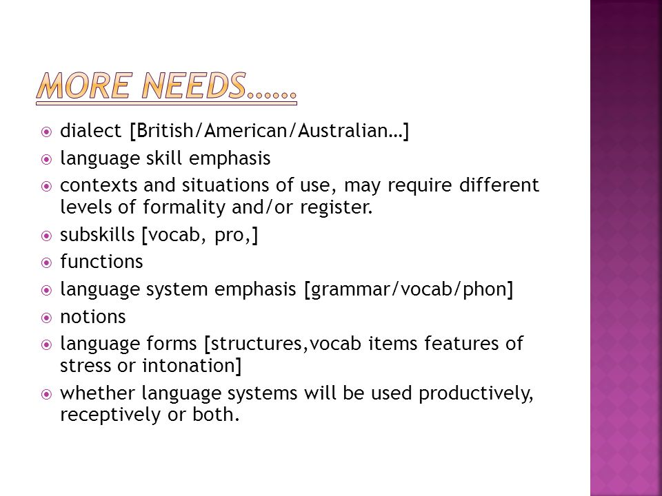  dialect [British/American/Australian…]  language skill emphasis  contexts and situations of use, may require different levels of formality and/or register.