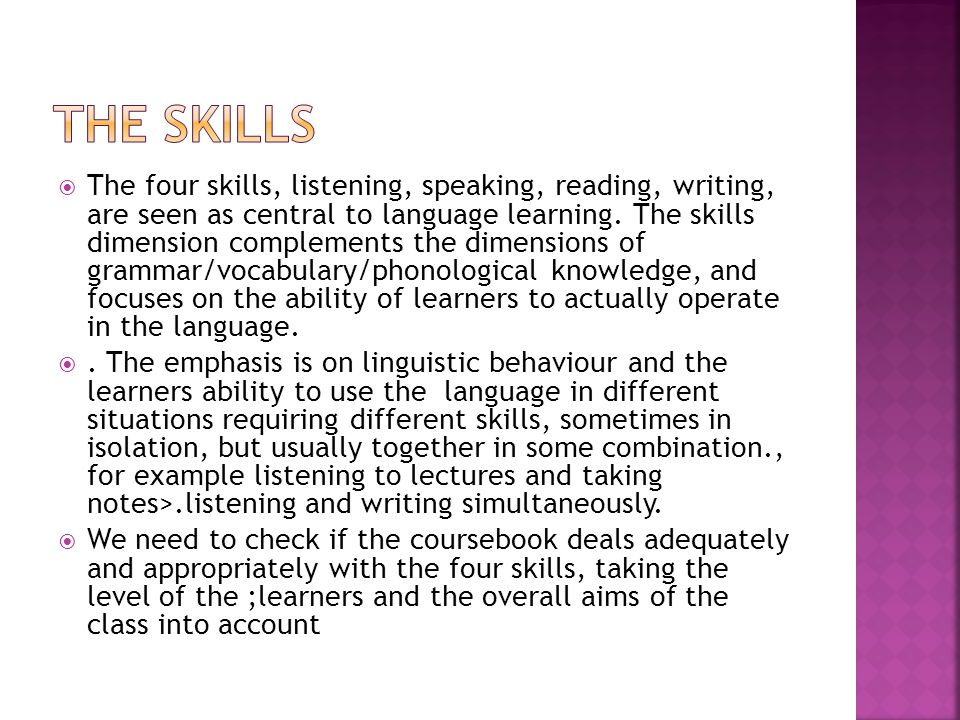  The four skills, listening, speaking, reading, writing, are seen as central to language learning.