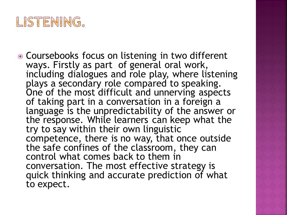  Coursebooks focus on listening in two different ways.