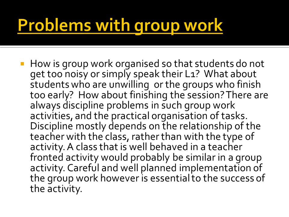  How is group work organised so that students do not get too noisy or simply speak their L1.