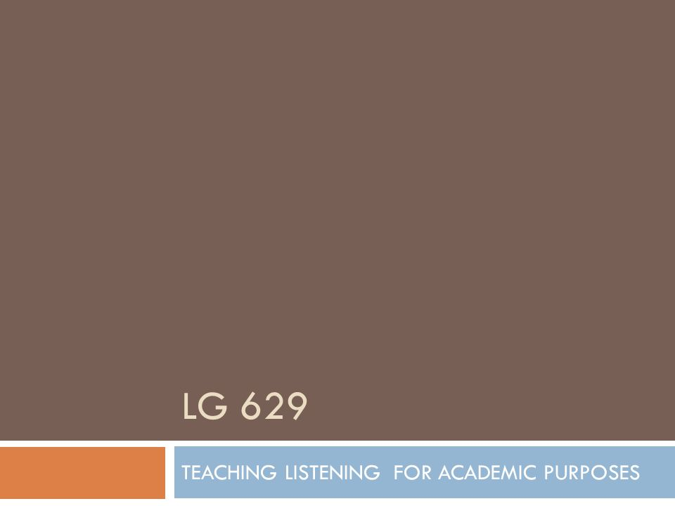 LG 629 TEACHING LISTENING FOR ACADEMIC PURPOSES