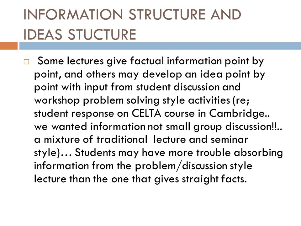 INFORMATION STRUCTURE AND IDEAS STUCTURE  Some lectures give factual information point by point, and others may develop an idea point by point with i