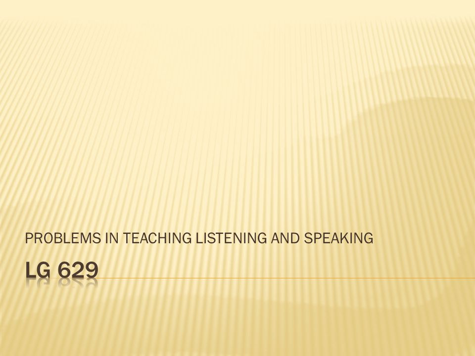 PROBLEMS IN TEACHING LISTENING AND SPEAKING