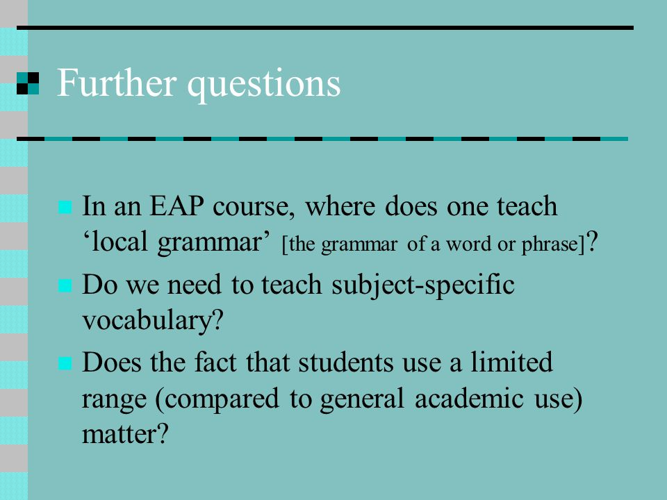 Further questions In an EAP course, where does one teach 'local grammar' [the grammar of a word or phrase] .