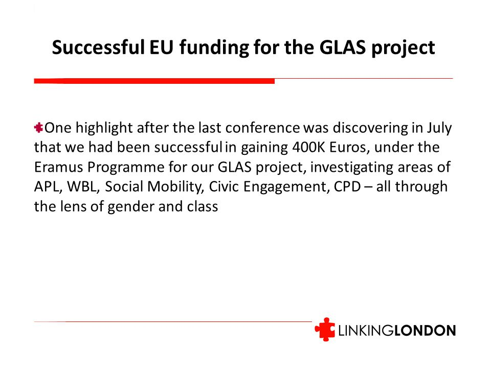 One highlight after the last conference was discovering in July that we had been successful in gaining 400K Euros, under the Eramus Programme for our GLAS project, investigating areas of APL, WBL, Social Mobility, Civic Engagement, CPD – all through the lens of gender and class Successful EU funding for the GLAS project