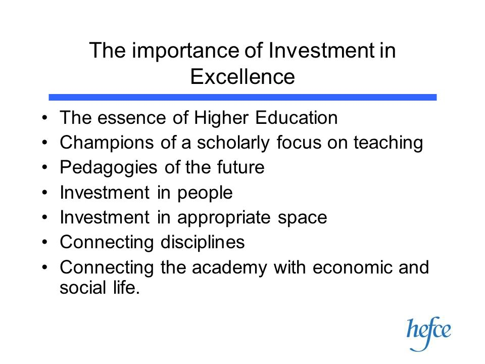 The importance of Investment in Excellence The essence of Higher Education Champions of a scholarly focus on teaching Pedagogies of the future Investm