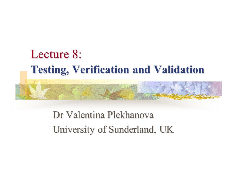 Lecture 8Valentina Plekhanova 12 The Testing Process Unit Testing Sub-System Testing System Testing Acceptance Testing or Alpha Testing Beta Testing
