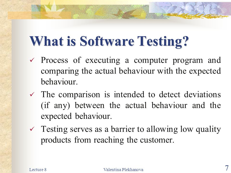 Lecture 8Valentina Plekhanova 8 Testing Objectives Testing is a process of executing a program with the intent of finding an error.