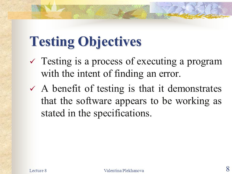 Lecture 8Valentina Plekhanova 9 Testing Objectives The data collected through testing can also provide an indication of the software s reliability and quality.