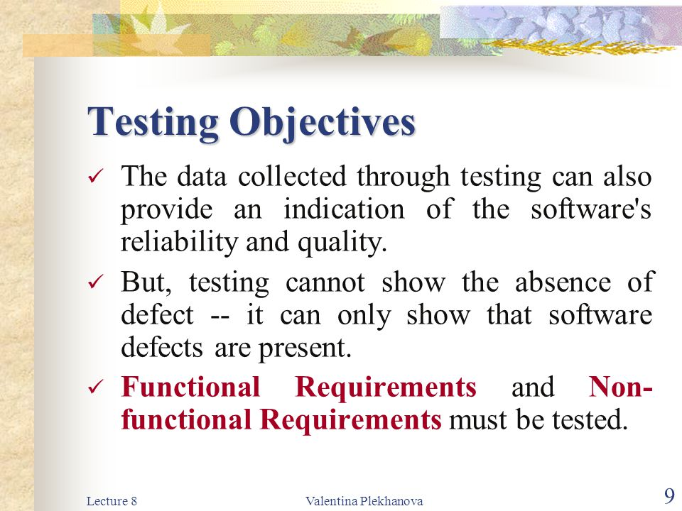 Lecture 8Valentina Plekhanova 10 Software Testing is Not Debugging Testing Testing establishes the existence of defects Debugging Debugging is concerned with locating and correcting these defects.