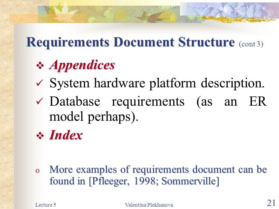 Lecture 5Valentina Plekhanova 21 Requirements Document Structure Requirements Document Structure (cont 3)  Appendices System hardware platform descri