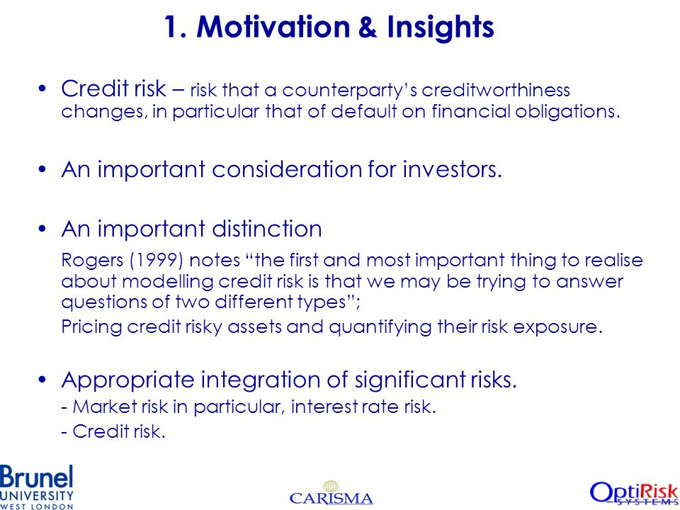 1. Motivation & Insights Credit risk – risk that a counterparty's creditworthiness changes, in particular that of default on financial obligations. An