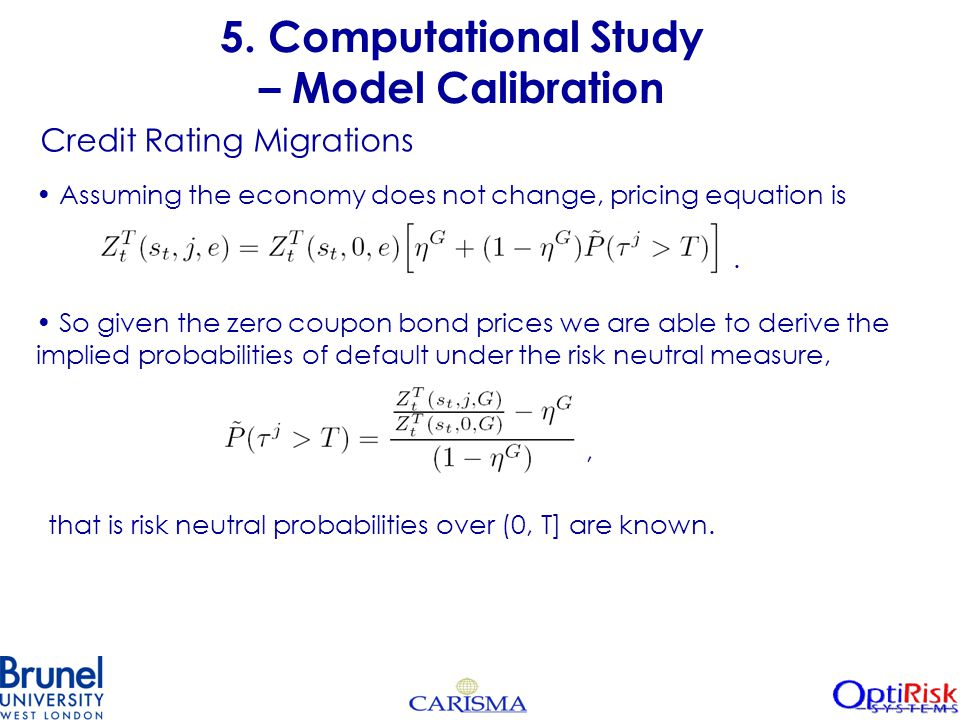 5. Computational Study – Model Calibration Assuming the economy does not change, pricing equation is. So given the zero coupon bond prices we are able