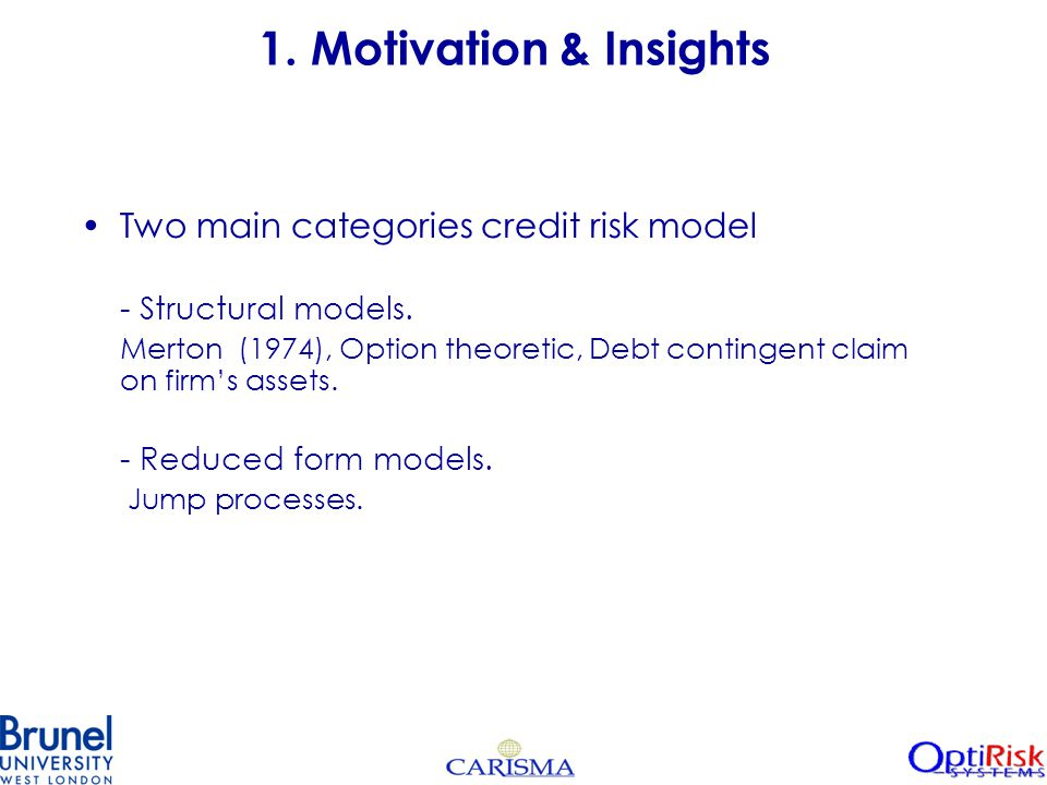 1. Motivation & Insights Two main categories credit risk model - Structural models.