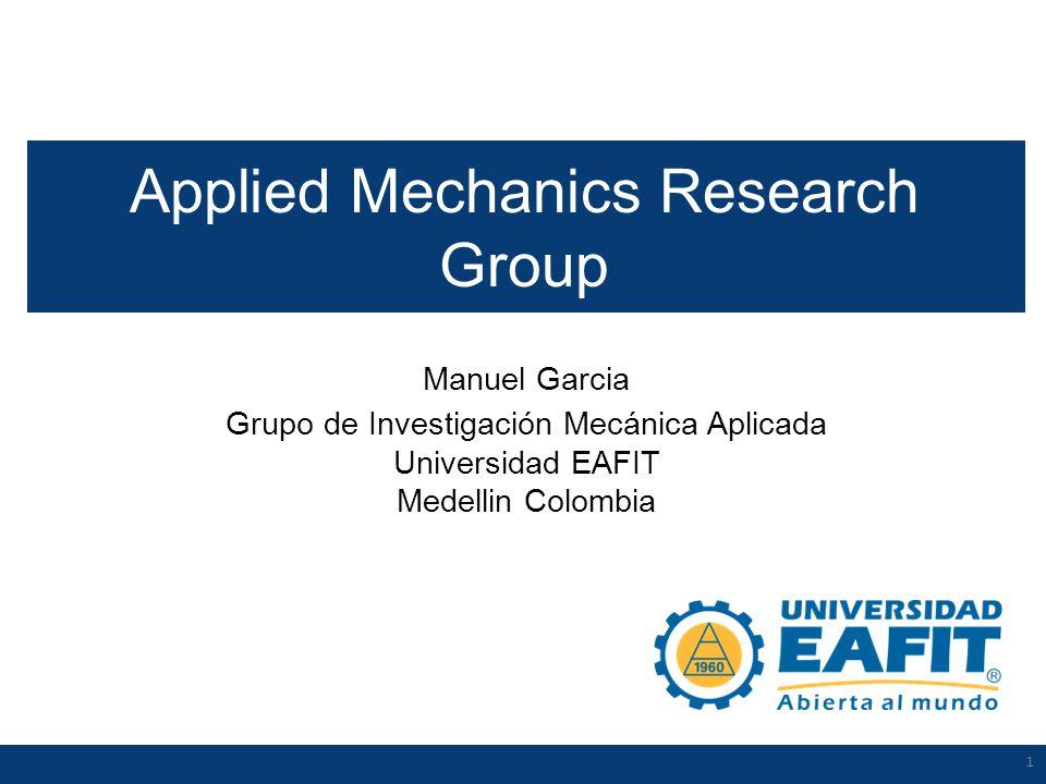 1 Manuel Garcia Grupo de Investigación Mecánica Aplicada Universidad EAFIT Medellin Colombia 1 Applied Mechanics Research Group