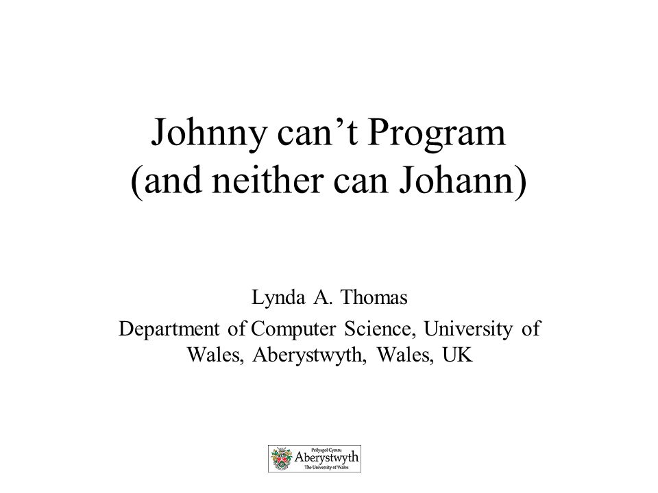Johnny can't Program (and neither can Johann) Lynda A.