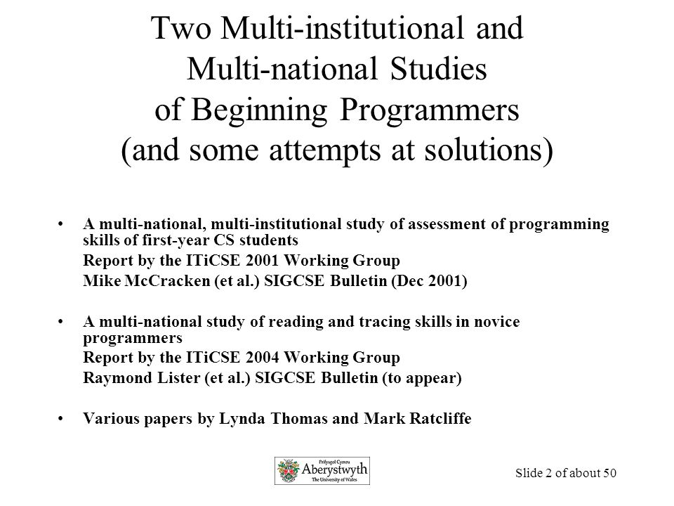 Slide 62 of about 50 Relevant Conclusions Overall, first-year students like pair programming and believe that it helps them achieve good solutions.