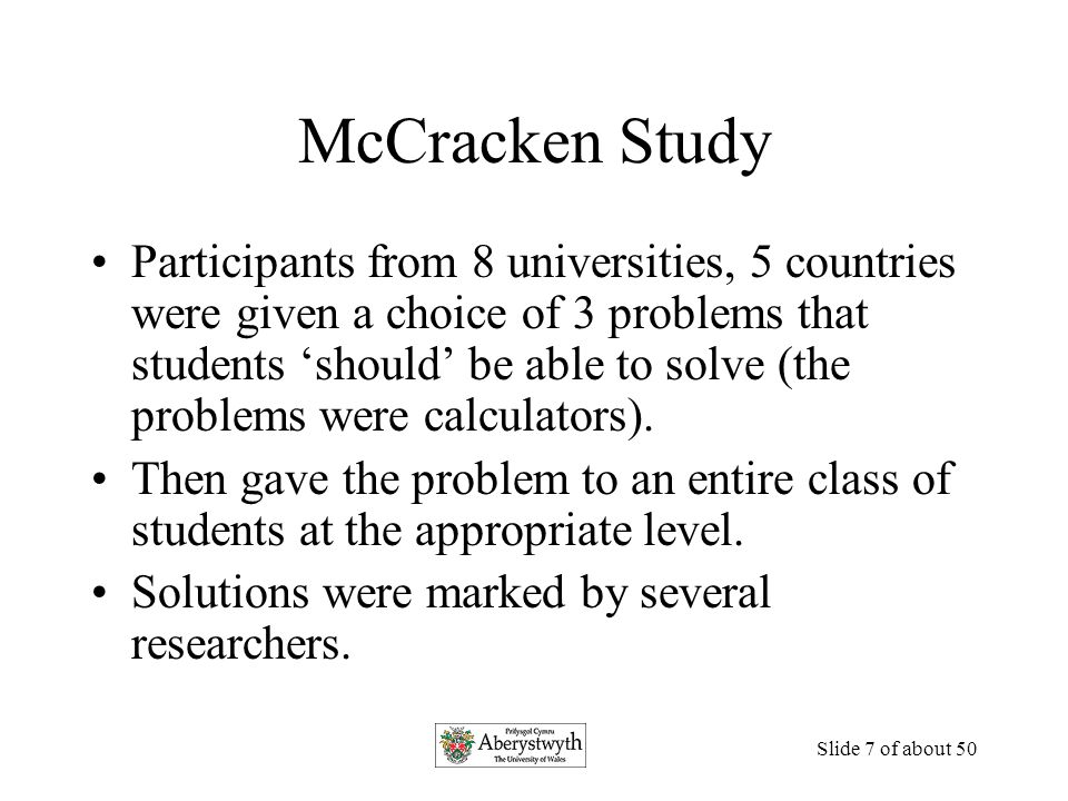 Slide 7 of about 50 McCracken Study Participants from 8 universities, 5 countries were given a choice of 3 problems that students 'should' be able to solve (the problems were calculators).