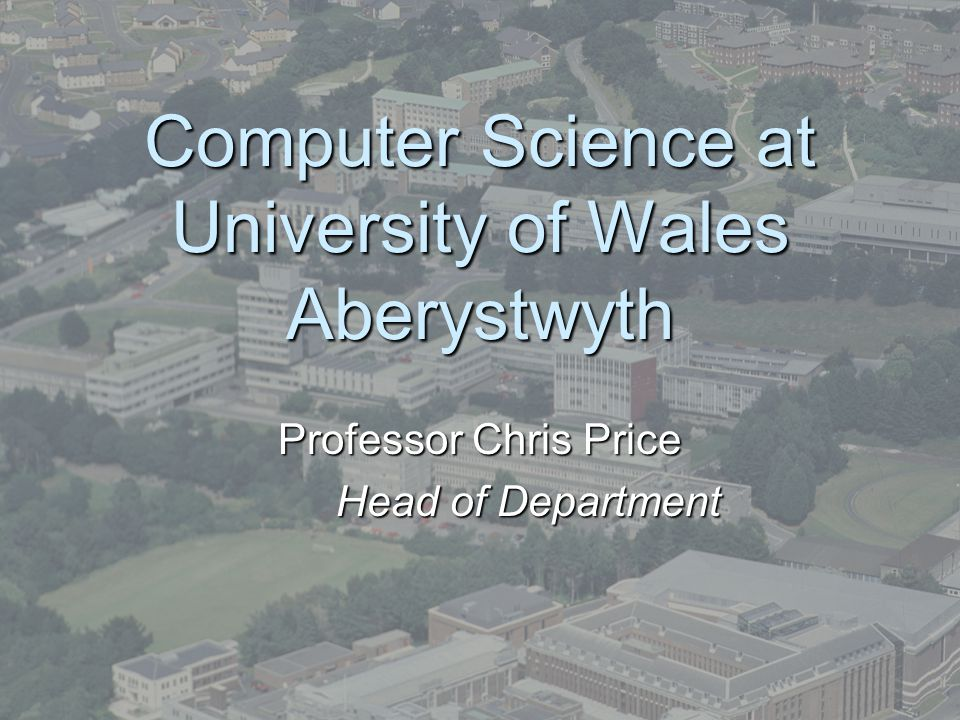 Computer Science at University of Wales Aberystwyth Professor Chris Price Head of Department