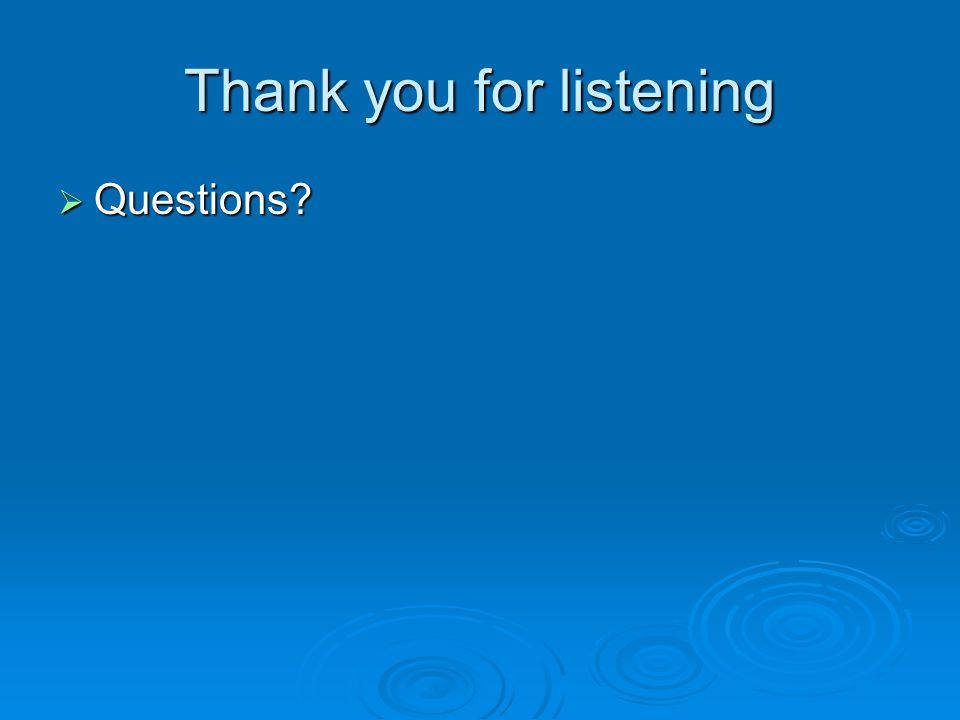 Thank you for listening  Questions
