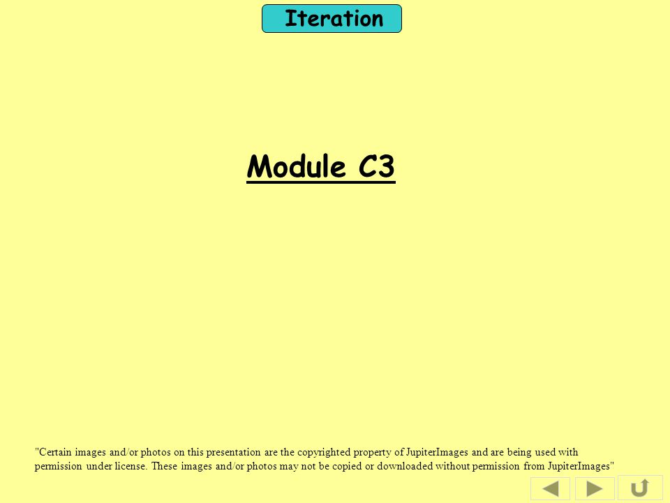 Iteration Module C3 Certain images and/or photos on this presentation are the copyrighted property of JupiterImages and are being used with permission under license.
