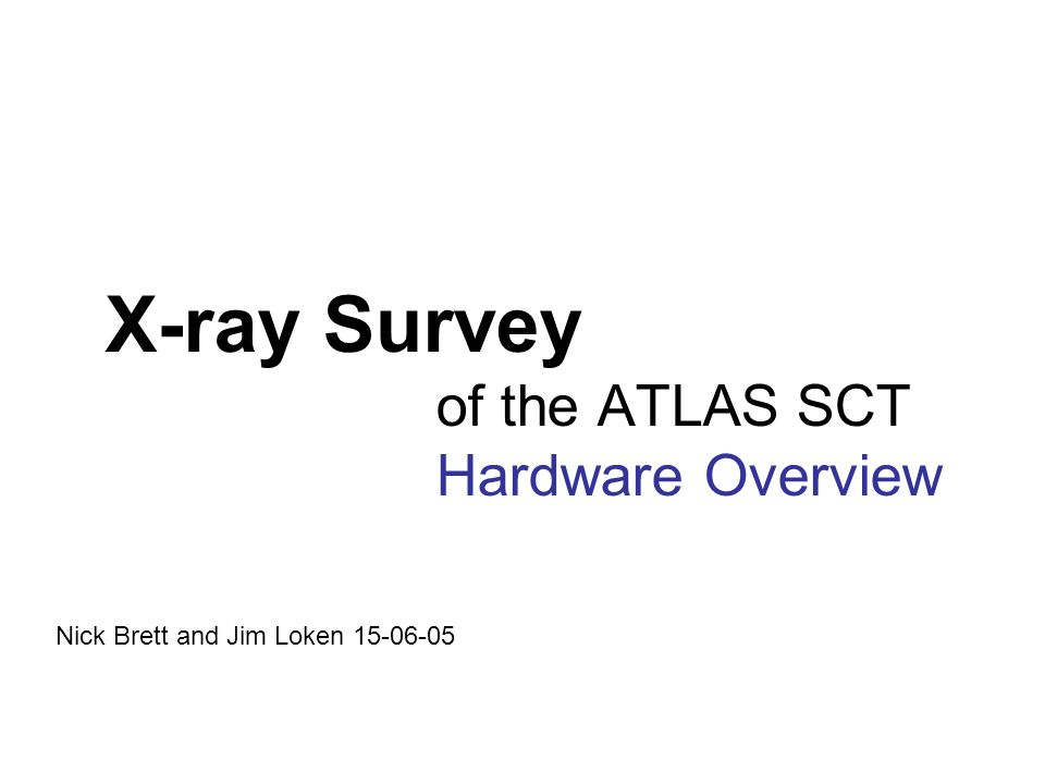 X-ray Survey of the ATLAS SCT Hardware Overview Nick Brett and Jim Loken 15-06-05