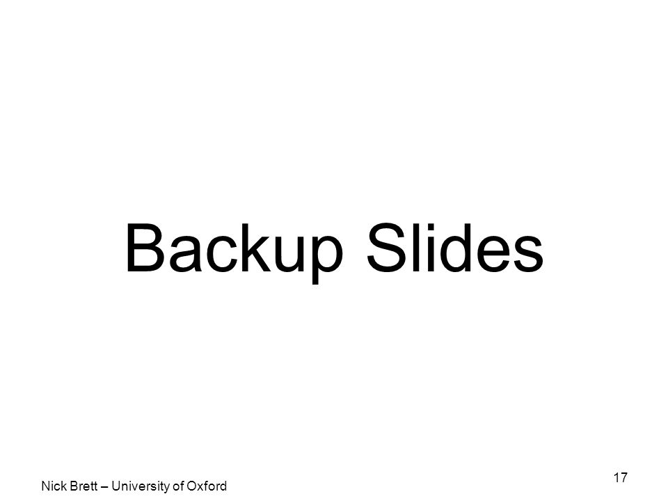 Nick Brett – University of Oxford 17 Backup Slides