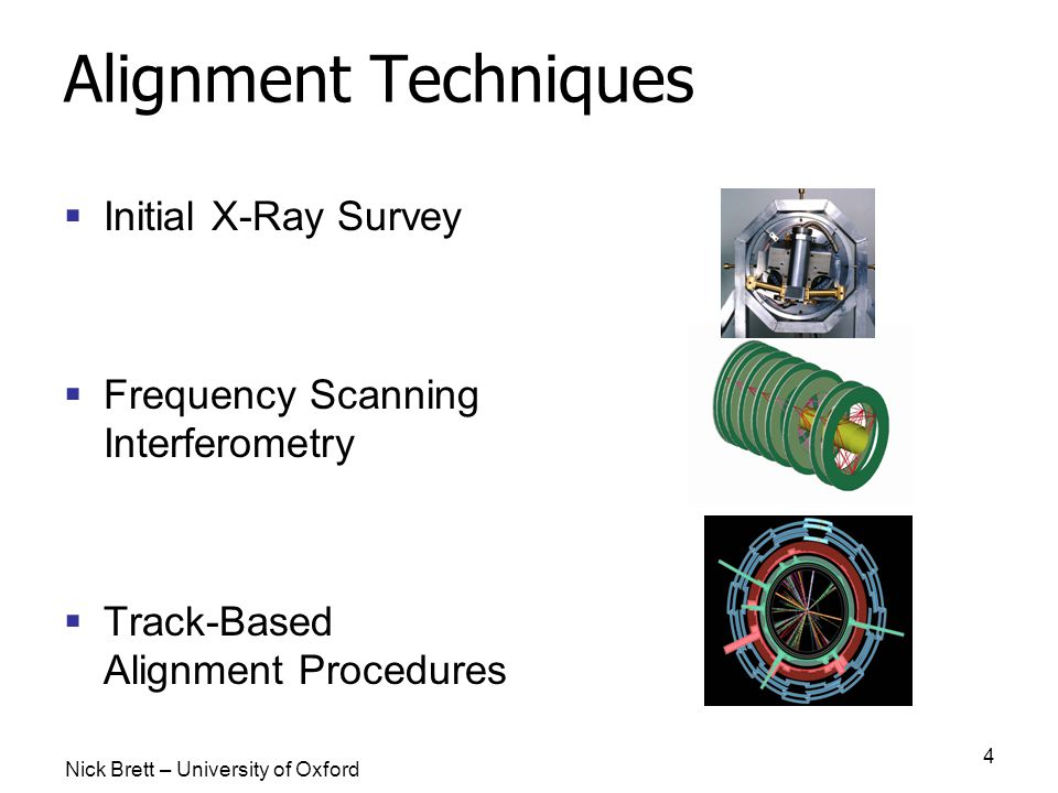Nick Brett – University of Oxford 4 Alignment Techniques  Initial X-Ray Survey  Frequency Scanning Interferometry  Track-Based Alignment Procedures