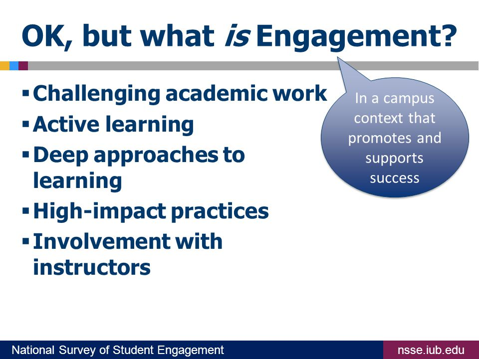 nsse.iub.eduNational Survey of Student Engagement OK, but what is Engagement.