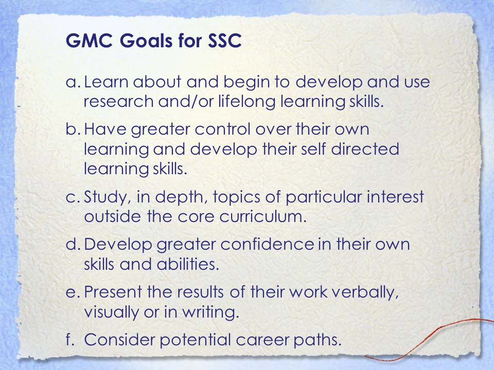 GMC Goals for SSC a.Learn about and begin to develop and use research and/or lifelong learning skills.