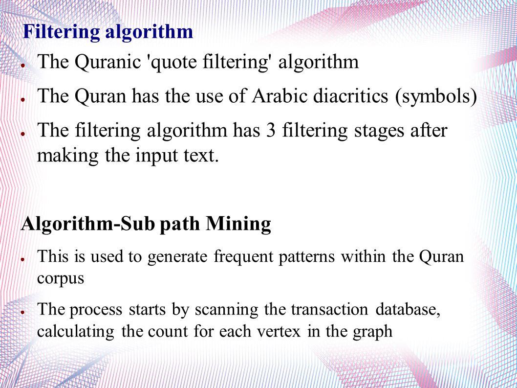 Filtering algorithm ● The Quranic 'quote filtering' algorithm ● The Quran has the use of Arabic diacritics (symbols) ● The filtering algorithm has 3 f