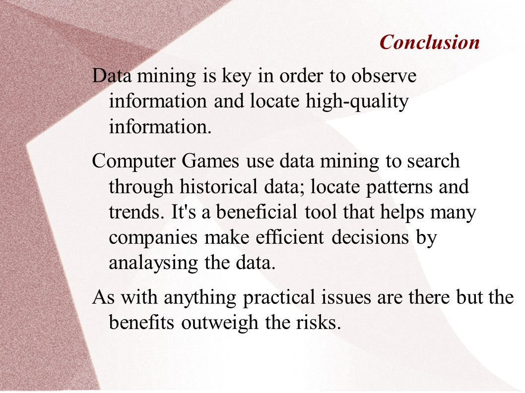Conclusion Data mining is key in order to observe information and locate high-quality information.