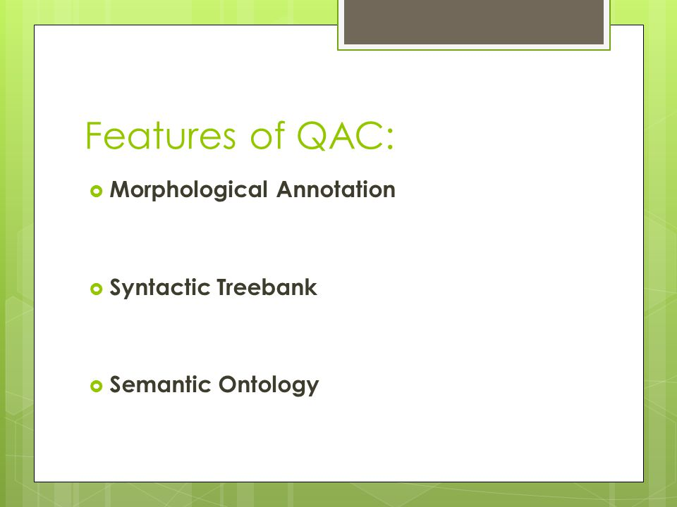 Features of QAC:  Morphological Annotation  Syntactic Treebank  Semantic Ontology