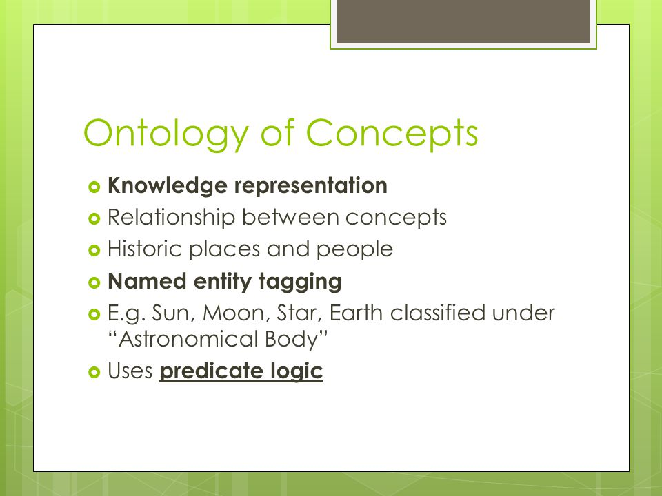 Ontology of Concepts  Knowledge representation  Relationship between concepts  Historic places and people  Named entity tagging  E.g.