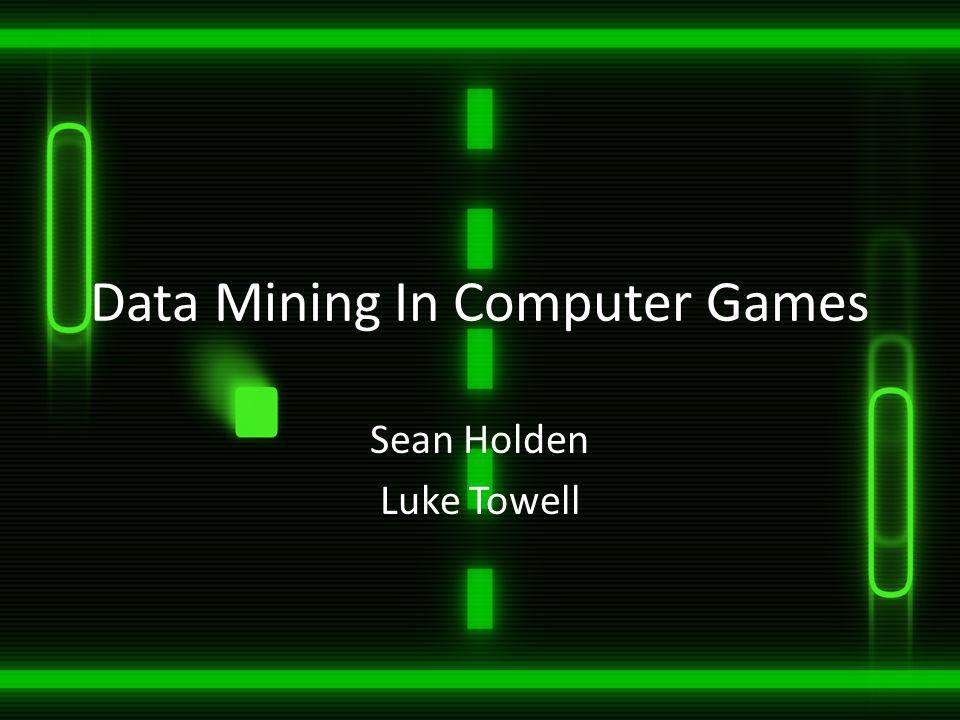 Data Mining In Computer Games Sean Holden Luke Towell