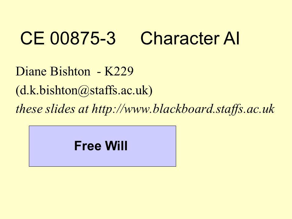 CE 00875-3 Character AI Diane Bishton - K229 (d.k.bishton@staffs.ac.uk) these slides at http://www.blackboard.staffs.ac.uk Free Will