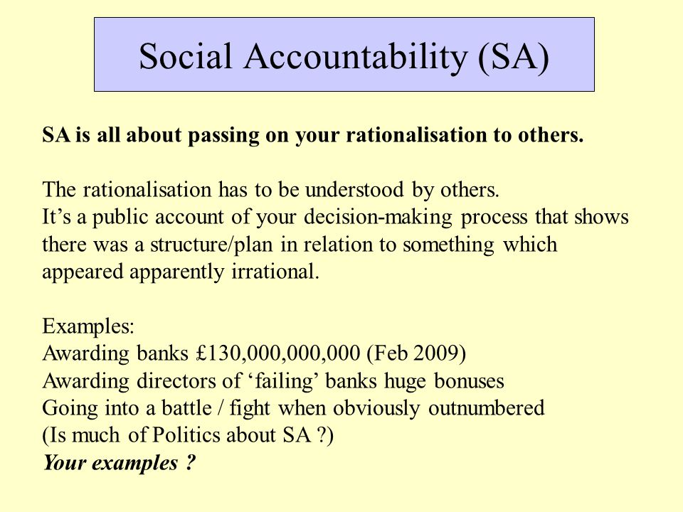 Social Accountability (SA) SA is all about passing on your rationalisation to others.