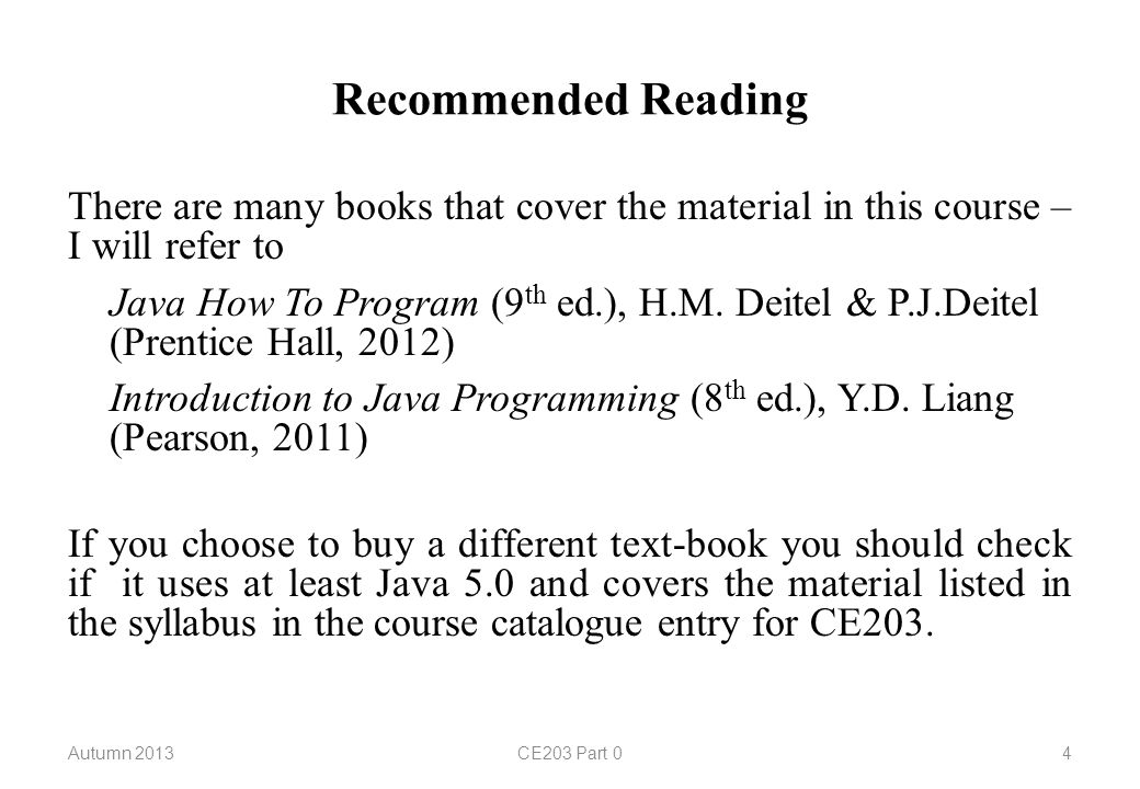 Recommended Reading There are many books that cover the material in this course – I will refer to Java How To Program (9 th ed.), H.M.