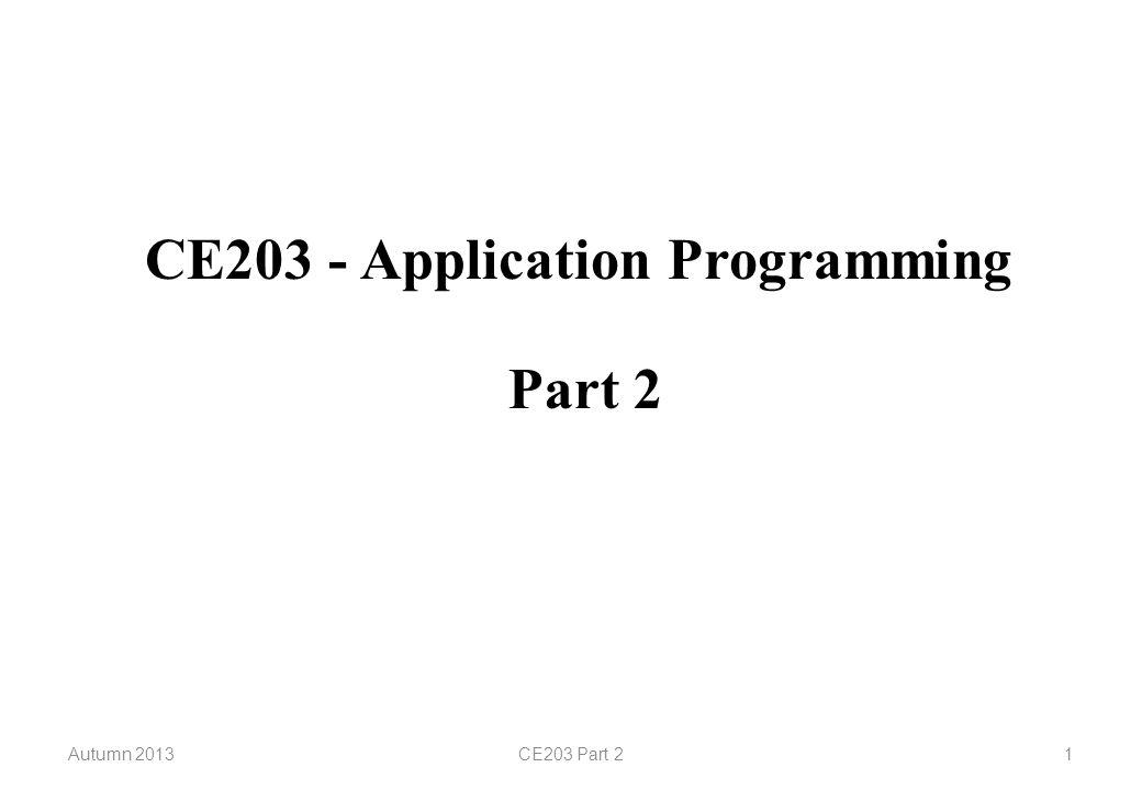 CE203 - Application Programming Autumn 2013CE203 Part 21 Part 2