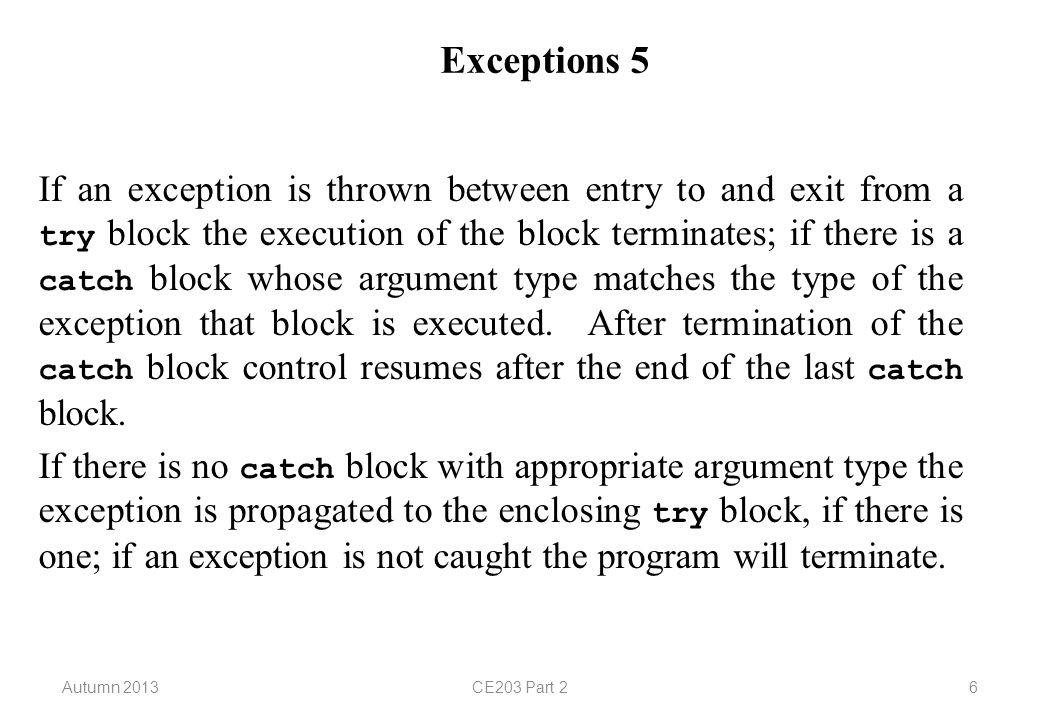 Autumn 2013CE203 Part 27 Exceptions 6 We now wish to define the DivideByZeroException class used in our example.