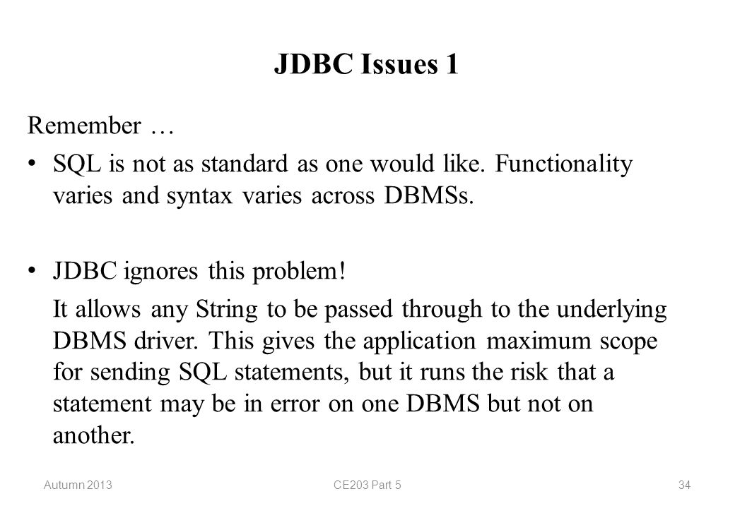Autumn 2013CE203 Part 534 JDBC Issues 1 Remember … SQL is not as standard as one would like.