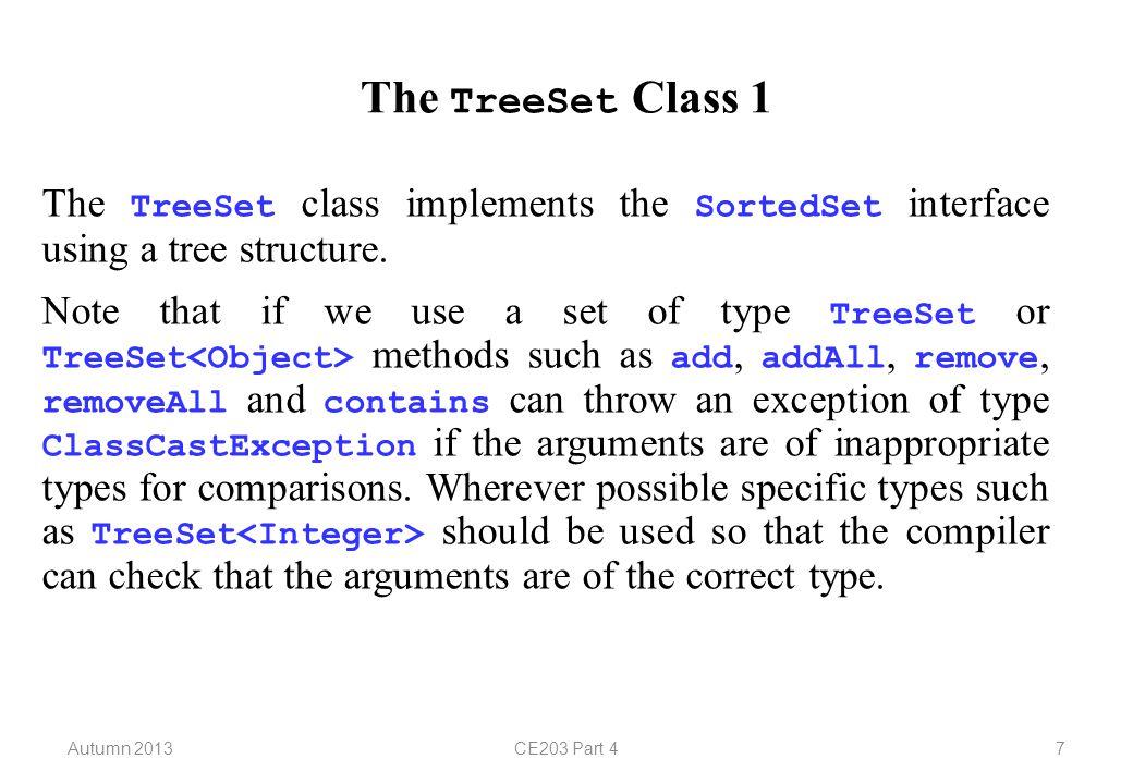 Autumn 2013CE203 Part 48 The TreeSet Class 2 The TreeSet class has four constructors.
