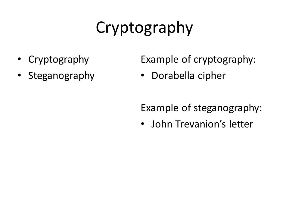 Cryptography Steganography Example of cryptography: Dorabella cipher Example of steganography: John Trevanion's letter