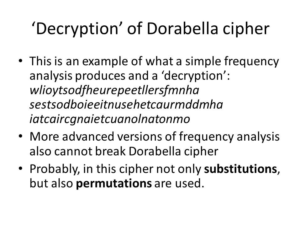 'Decryption' of Dorabella cipher This is an example of what a simple frequency analysis produces and a 'decryption': wlioytsodfheurepeetllersfmnha ses
