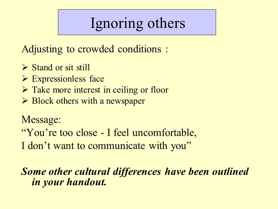 Ignoring others Adjusting to crowded conditions :  Stand or sit still  Expressionless face  Take more interest in ceiling or floor  Block others w