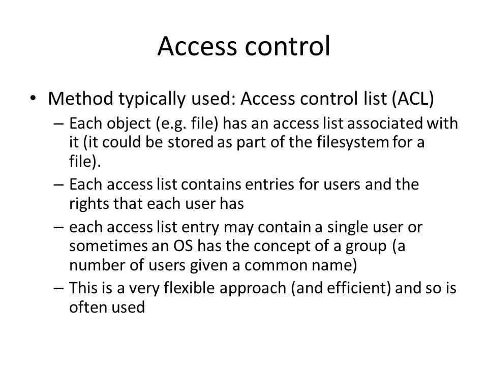 Access control Method typically used: Access control list (ACL) – Each object (e.g.