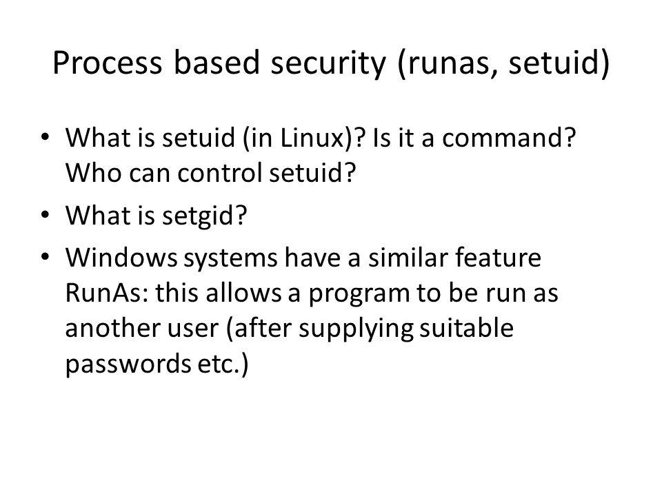 Process based security (runas, setuid) What is setuid (in Linux).