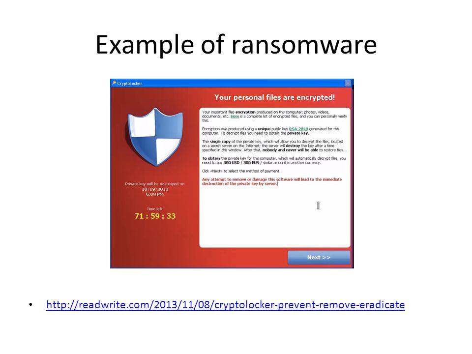 Example of ransomware http://readwrite.com/2013/11/08/cryptolocker-prevent-remove-eradicate