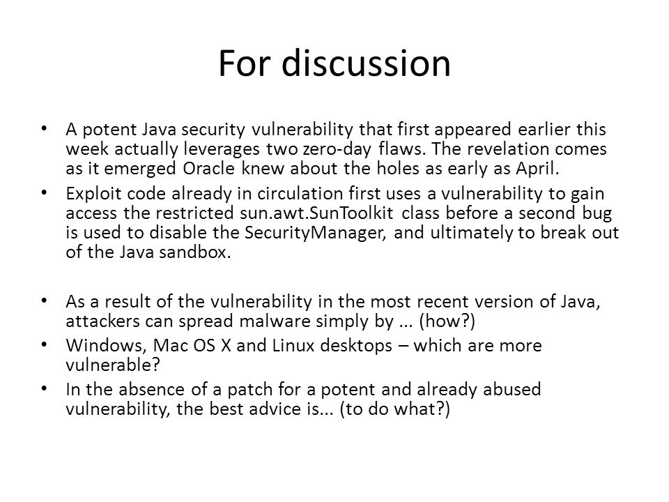 For discussion A potent Java security vulnerability that first appeared earlier this week actually leverages two zero-day flaws.